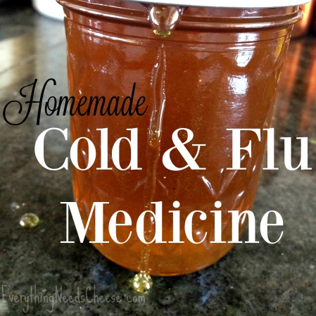 Everything Needs Cheese Homemade Cold & Flu Remedy